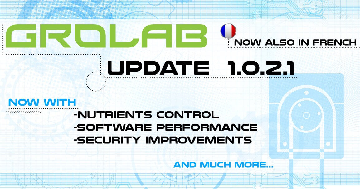 GroLab™ Software v1.0.2.1 update highlights banner - French support, nutrients control, performance increased, security improvements and more