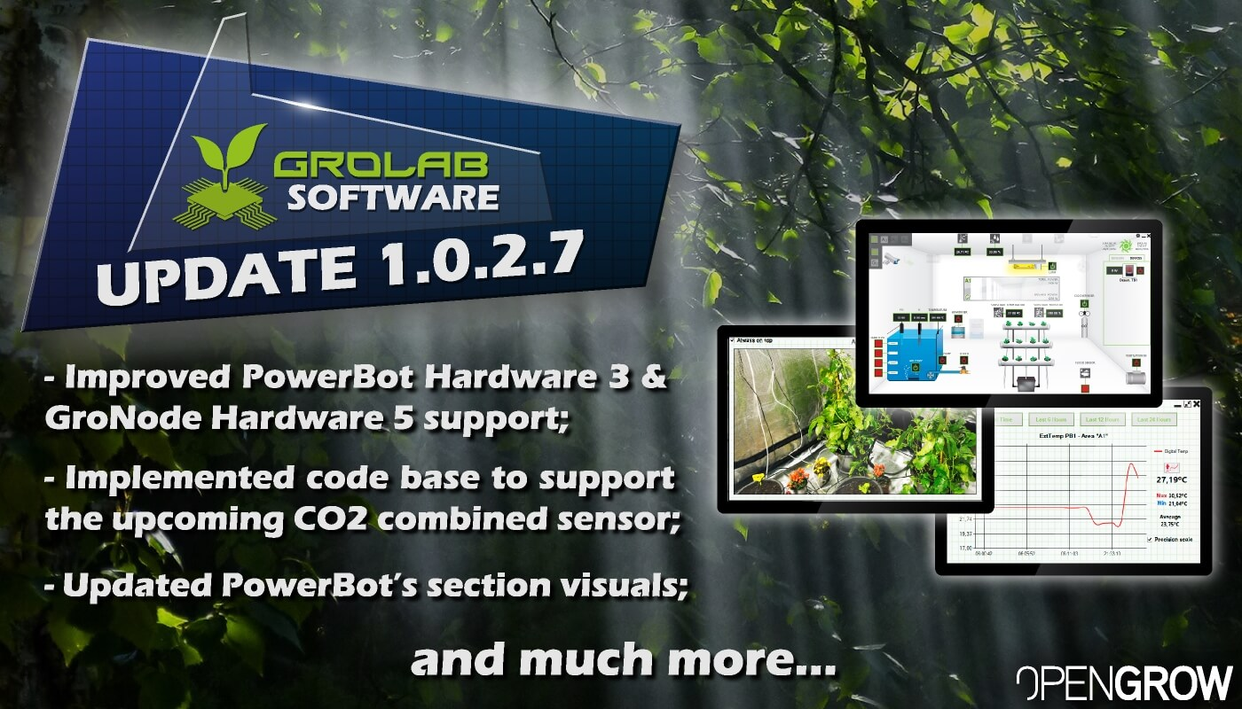 GroLab™ Software v1.0.2.7 update highlights banner - Improved PowerBot Hardware 3 & GroNode Hardware 5 support; - Implemented code base to support the upcoming CO2 combined sensor; - Updated PowerBot's section visuals...