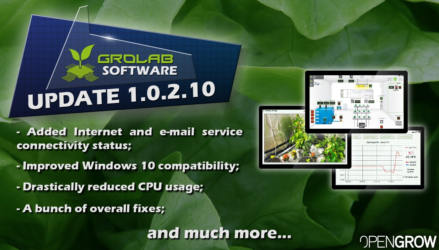 GroLab™ Software v1.0.2.10 update highlights banner - Added Internet and e-mail service connectivity status; - Improved Windows 10 compatibility; - Drastically reduced CPU usage; - A bunch of overall fixes; and much more...