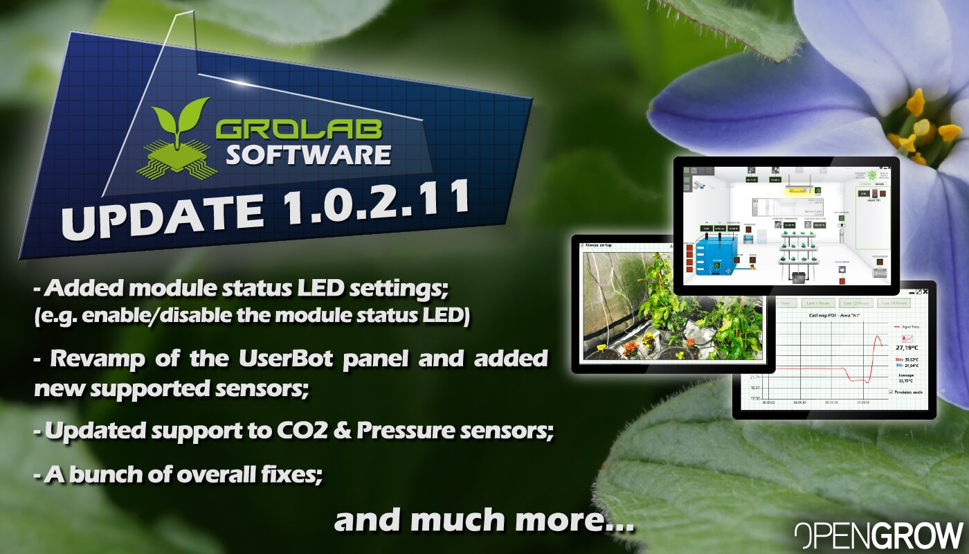 GroLab™ Software v1.0.2.11 update highlights banner - Added module status LED settings (e.g. enable/disable the module status LED); - Revamp of the UserBot panel and added new supported sensors; - Updated support to CO2 & Pressure sensors; - A bunch of overall fixes; and much more...